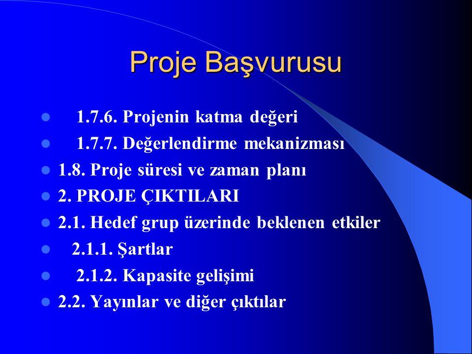 Proje Başvurusu 1.7.6. Projenin katma değeri 1.7.7. Değerlendirme mekanizması 1.8. Proje süresi ve zaman planı 2. PROJE ÇIKTILARI 2.1. Hedef grup üzer