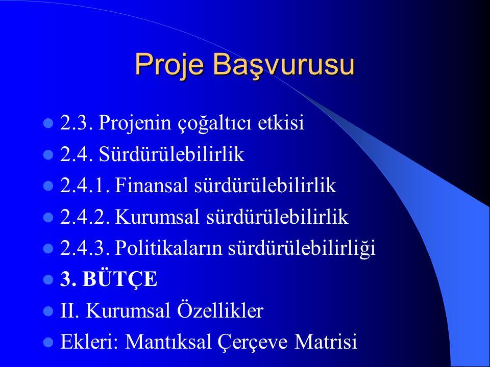 Proje Başvurusu 2.3. Projenin çoğaltıcı etkisi 2.4. Sürdürülebilirlik 2.4.1. Finansal sürdürülebilirlik 2.4.2. Kurumsal sürdürülebilirlik 2.4.3. Polit