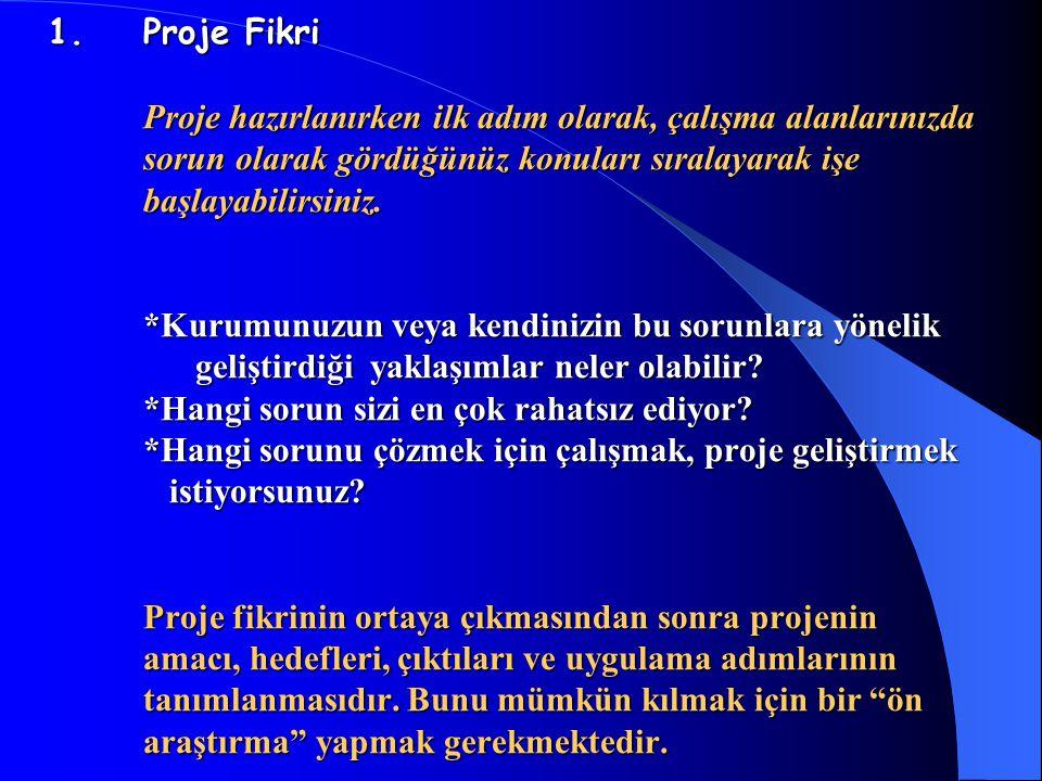 1.Proje Fikri Proje hazırlanırken ilk adım olarak, çalışma alanlarınızda sorun olarak gördüğünüz konuları sıralayarak işe başlayabilirsiniz. *Kurumunu
