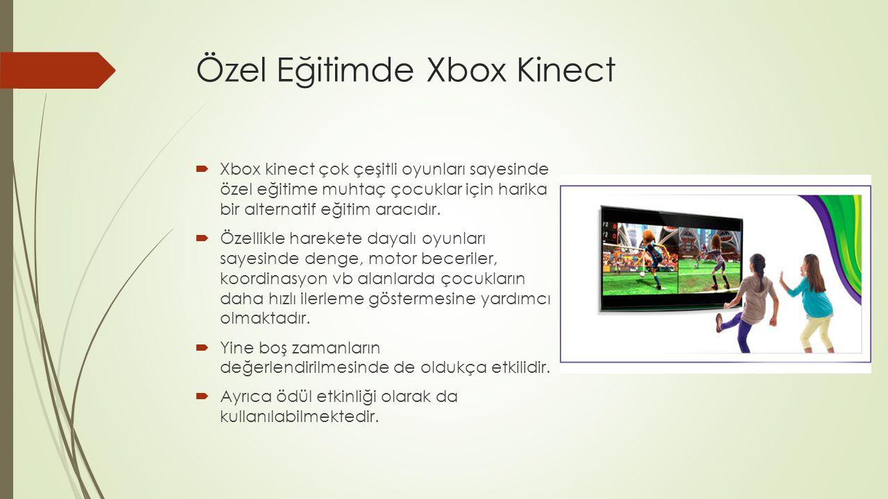 Özel Eğitimde Xbox Kinect  Xbox kinect çok çeşitli oyunları sayesinde özel eğitime muhtaç çocuklar için harika bir alternatif eğitim aracıdır.  Özel