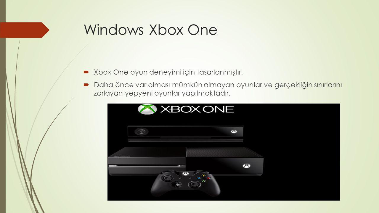Windows Xbox One  Xbox One oyun deneyimi için tasarlanmıştır.  Daha önce var olması mümkün olmayan oyunlar ve gerçekliğin sınırlarını zorlayan yepye