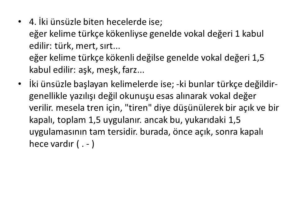 4. İki ünsüzle biten hecelerde ise; eğer kelime türkçe kökenliyse genelde vokal değeri 1 kabul edilir: türk, mert, sırt... eğer kelime türkçe kökenli