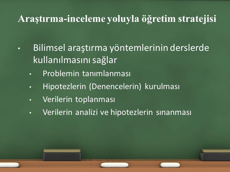 Araştırma-inceleme yoluyla öğretim stratejisi Bilimsel araştırma yöntemlerinin derslerde kullanılmasını sağlar Problemin tanımlanması Hipotezlerin (De
