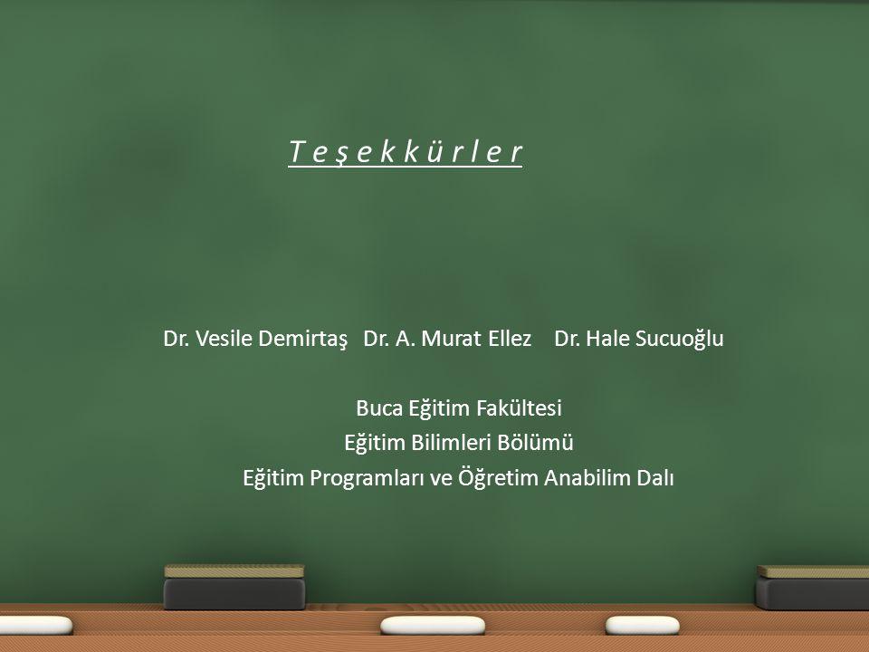 T e ş e k k ü r l e r Dr. Vesile Demirtaş Dr. A. Murat Ellez Dr. Hale Sucuoğlu Buca Eğitim Fakültesi Eğitim Bilimleri Bölümü Eğitim Programları ve Öğr