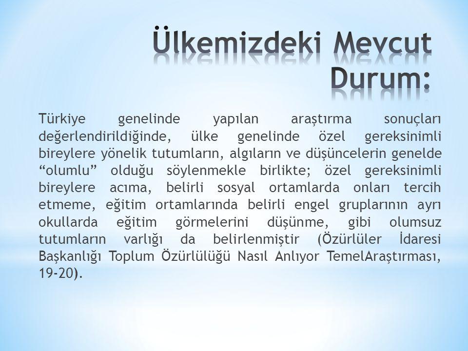 Türkiye genelinde yapılan araştırma sonuçları değerlendirildiğinde, ülke genelinde özel gereksinimli bireylere yönelik tutumların, algıların ve düşünc