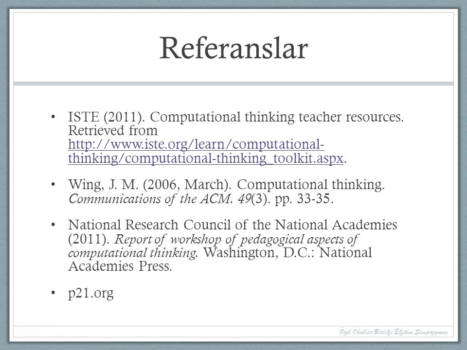 Referanslar ISTE (2011). Computational thinking teacher resources. Retrieved from http://www.iste.org/learn/computational- thinking/computational-thin
