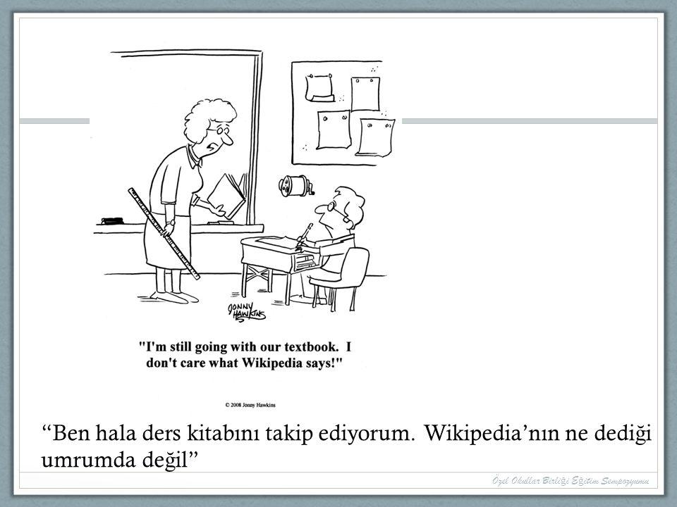 """""""Ben hala ders kitabını takip ediyorum. Wikipedia'nın ne dedi ğ i umrumda de ğ il"""""""