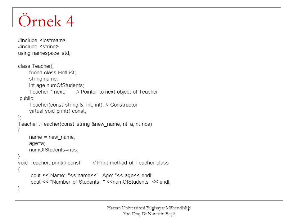 Harran Üniversitesi Bilgisayar Mühendisliği Yrd.Doç.Dr.Nurettin Beşli Örnek 4 #include using namespace std; class Teacher{ friend class HetList; strin