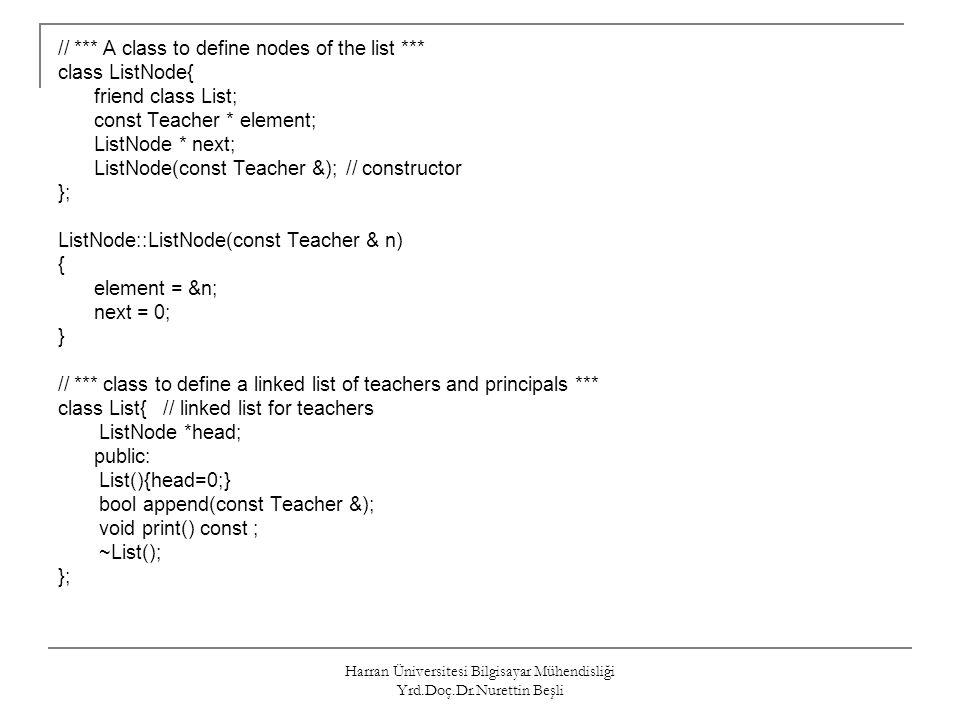 Harran Üniversitesi Bilgisayar Mühendisliği Yrd.Doç.Dr.Nurettin Beşli // *** A class to define nodes of the list *** class ListNode{ friend class List