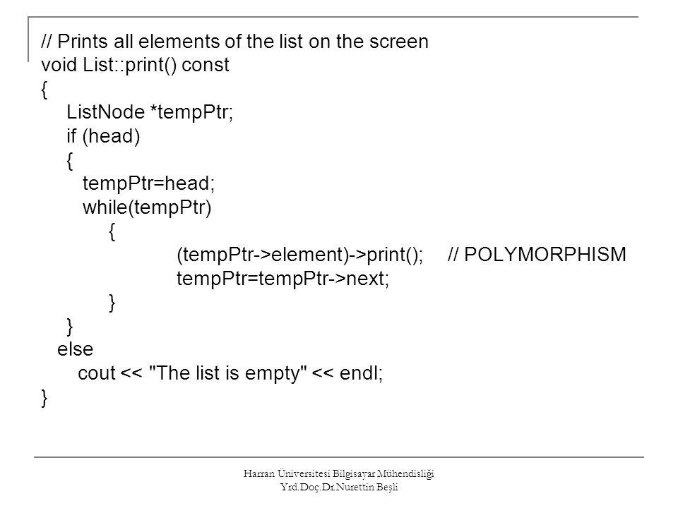 Harran Üniversitesi Bilgisayar Mühendisliği Yrd.Doç.Dr.Nurettin Beşli // Prints all elements of the list on the screen void List::print() const { List