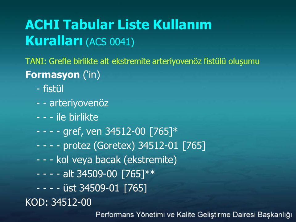 ACHI Tabular Liste Kullanım Kuralları (ACS 0041) TANI: Grefle birlikte alt ekstremite arteriyovenöz fistülü oluşumu Formasyon ('in) - fistül - - arter