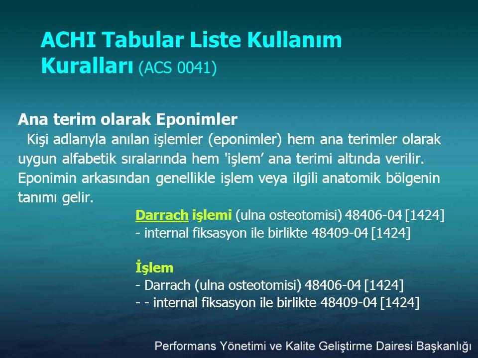 ACHI Tabular Liste Kullanım Kuralları (ACS 0041) Ana terim olarak Eponimler Kişi adlarıyla anılan işlemler (eponimler) hem ana terimler olarak uygun a
