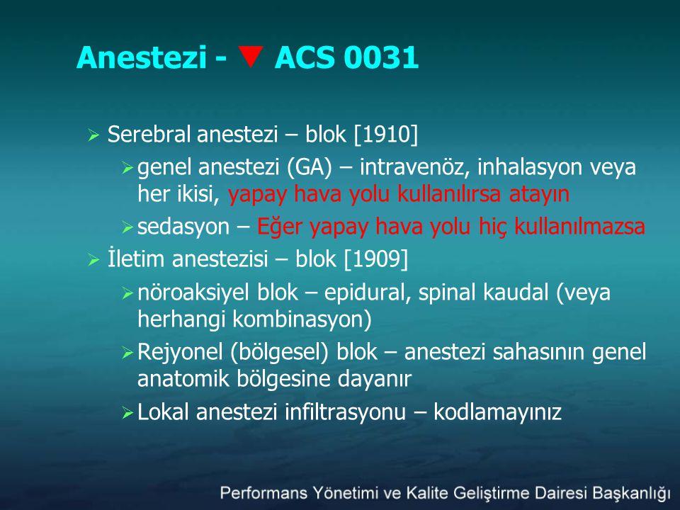 Anestezi -  ACS 0031  Serebral anestezi – blok [1910]  genel anestezi (GA) – intravenöz, inhalasyon veya her ikisi, yapay hava yolu kullanılırsa at