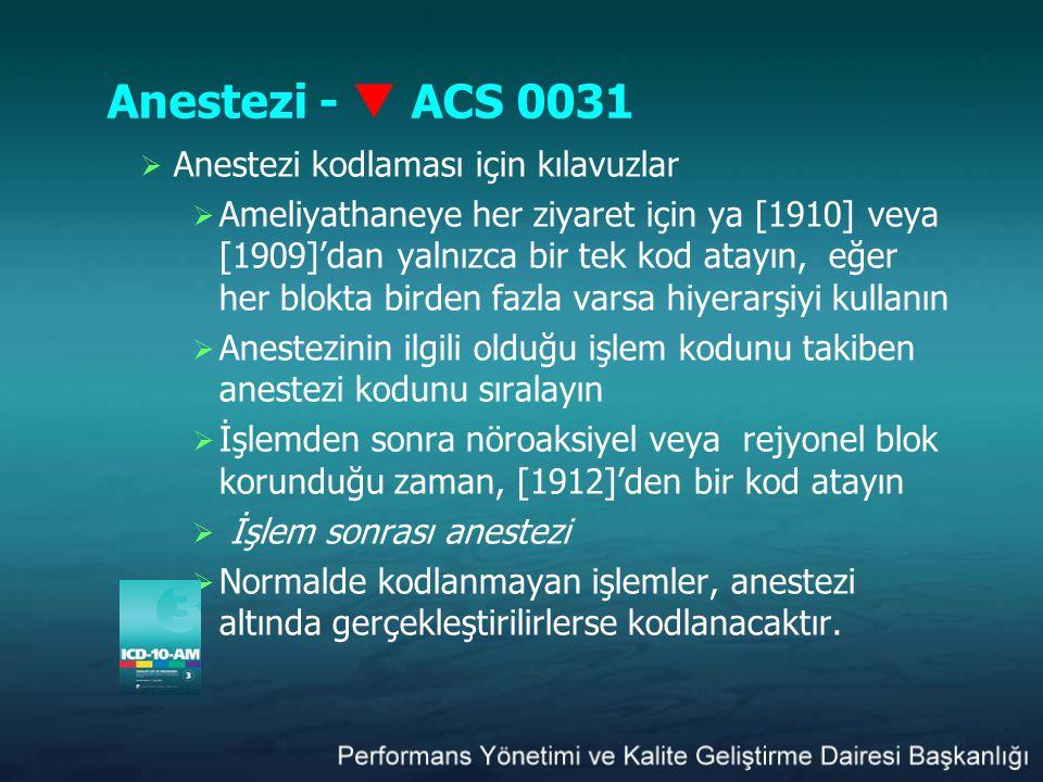 Anestezi -  ACS 0031  Anestezi kodlaması için kılavuzlar  Ameliyathaneye her ziyaret için ya [1910] veya [1909]'dan yalnızca bir tek kod atayın, eğ