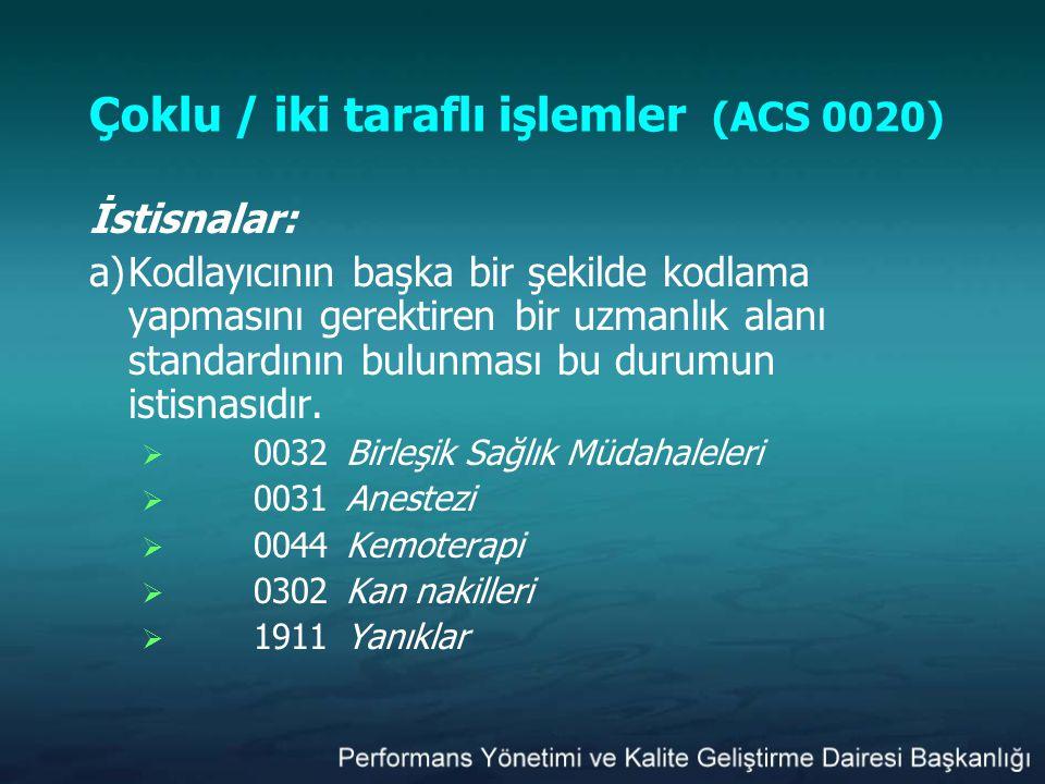 Çoklu / iki taraflı işlemler (ACS 0020) İstisnalar: a)Kodlayıcının başka bir şekilde kodlama yapmasını gerektiren bir uzmanlık alanı standardının bulu
