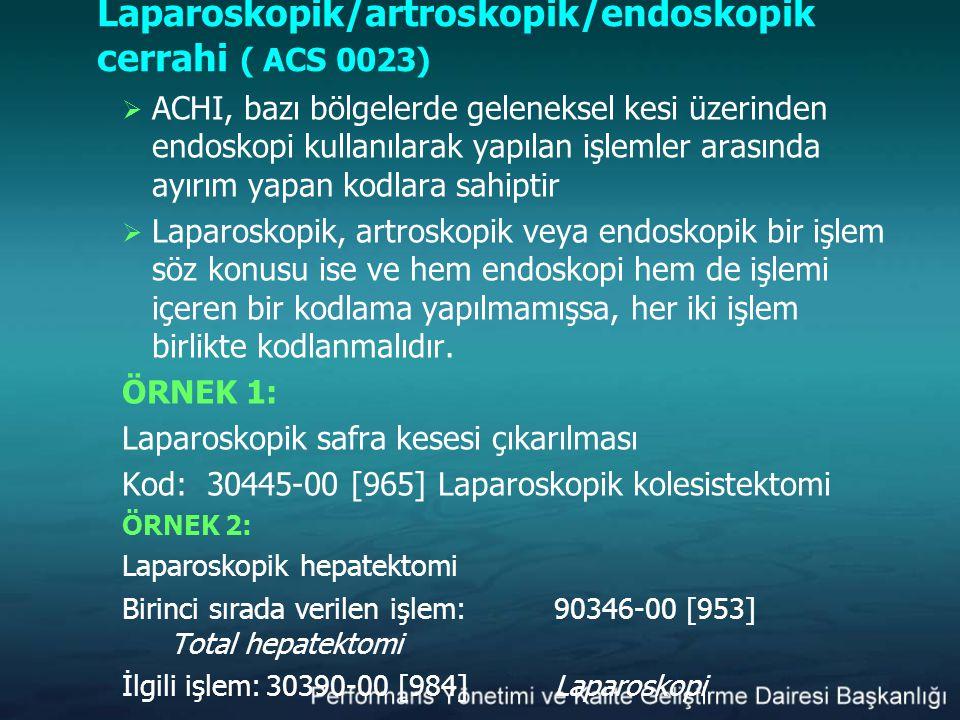 Laparoskopik/artroskopik/endoskopik cerrahi ( ACS 0023)  ACHI, bazı bölgelerde geleneksel kesi üzerinden endoskopi kullanılarak yapılan işlemler aras