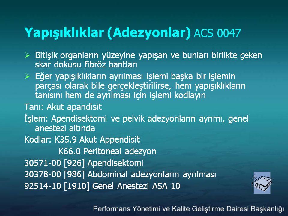 Yapışıklıklar (Adezyonlar) ACS 0047  Bitişik organların yüzeyine yapışan ve bunları birlikte çeken skar dokusu fibröz bantları  Eğer yapışıklıkların