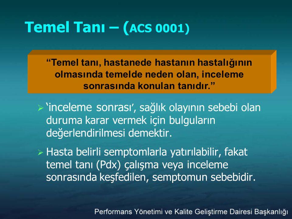 Temel Tanı – ( ACS 0001)  'inceleme sonrası ', sağlık olayının sebebi olan duruma karar vermek için bulguların değerlendirilmesi demektir.  Hasta be