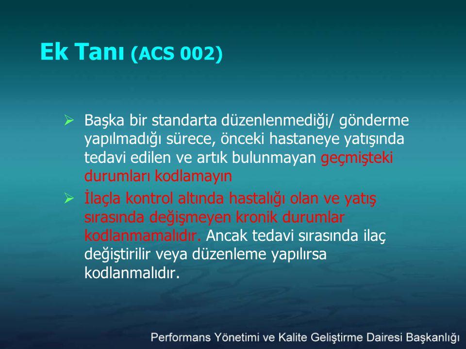 Ek Tanı (ACS 002)  Başka bir standarta düzenlenmediği/ gönderme yapılmadığı sürece, önceki hastaneye yatışında tedavi edilen ve artık bulunmayan geçm