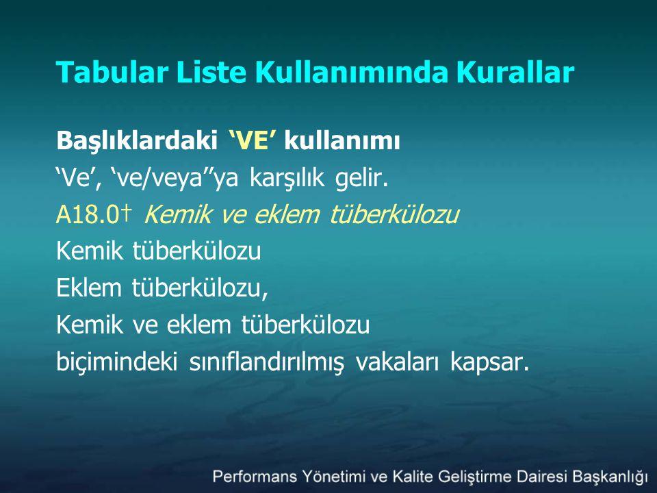 Tabular Liste Kullanımında Kurallar Başlıklardaki 'VE' kullanımı 'Ve', 've/veya''ya karşılık gelir. A18.0† Kemik ve eklem tüberkülozu Kemik tüberküloz