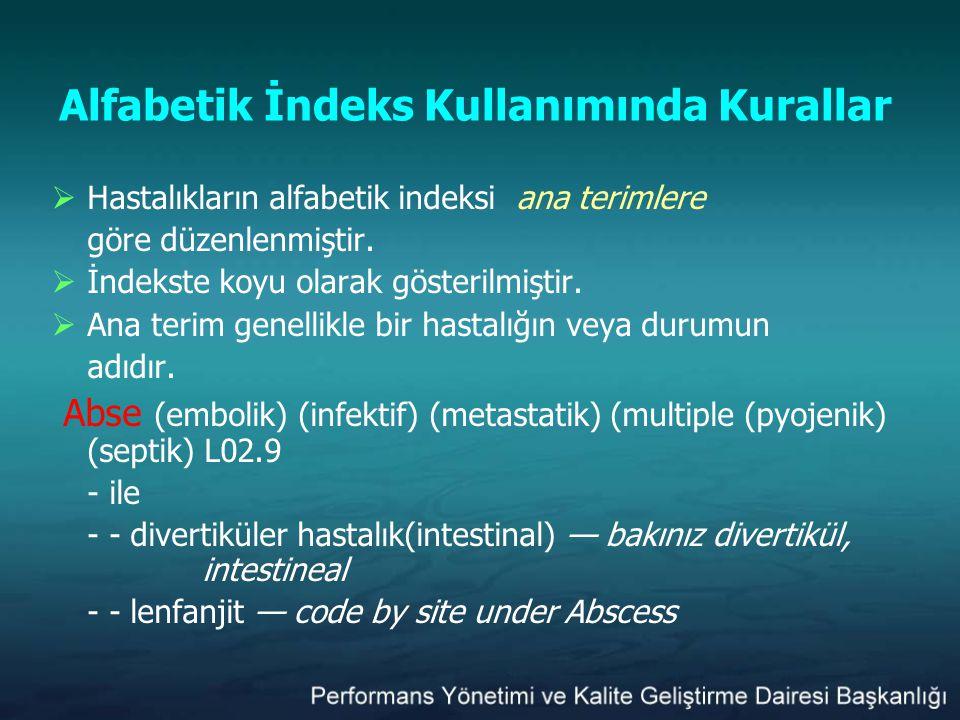 Alfabetik İndeks Kullanımında Kurallar  Hastalıkların alfabetik indeksi ana terimlere göre düzenlenmiştir.  İndekste koyu olarak gösterilmiştir.  A