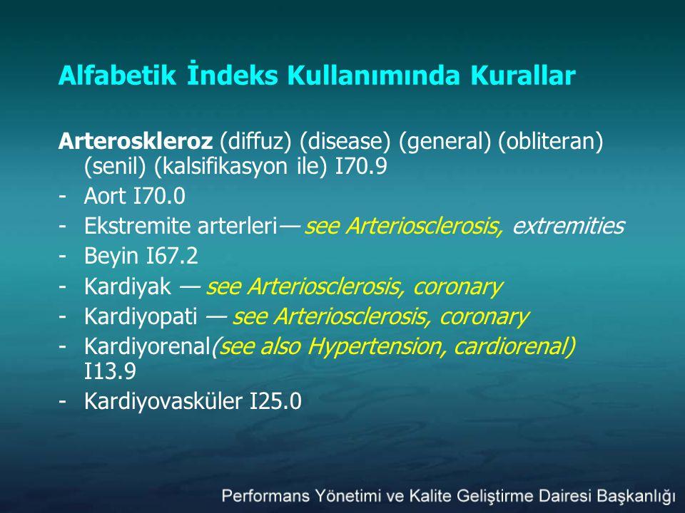 Alfabetik İndeks Kullanımında Kurallar Arteroskleroz (diffuz) (disease) (general) (obliteran) (senil) (kalsifikasyon ile) I70.9 -Aort I70.0 -Ekstremit