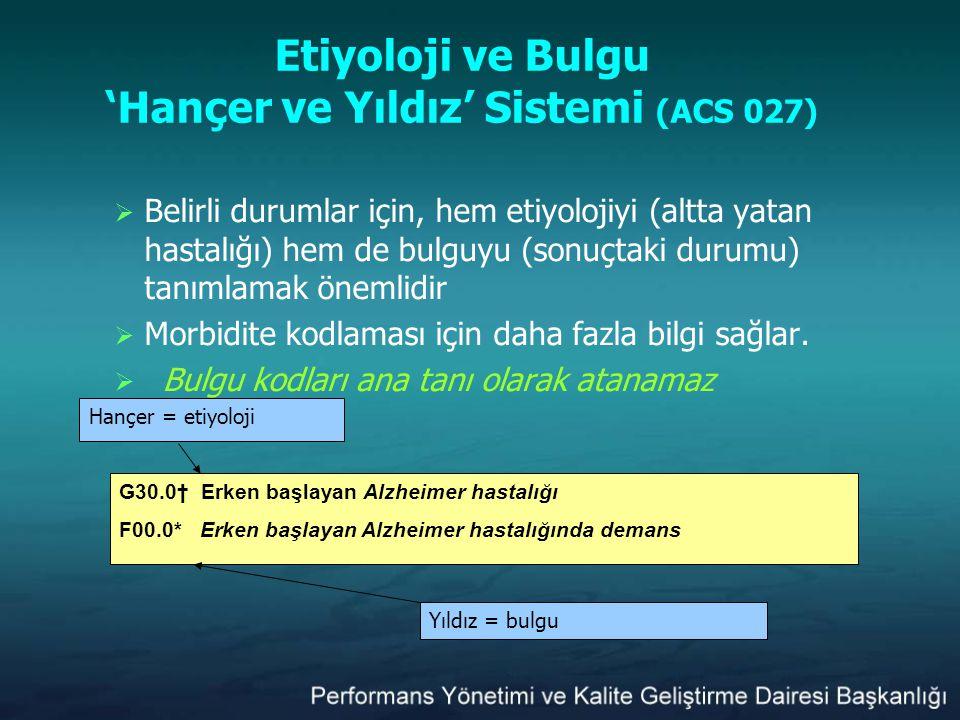 Etiyoloji ve Bulgu 'Hançer ve Yıldız' Sistemi (ACS 027)  Belirli durumlar için, hem etiyolojiyi (altta yatan hastalığı) hem de bulguyu (sonuçtaki dur