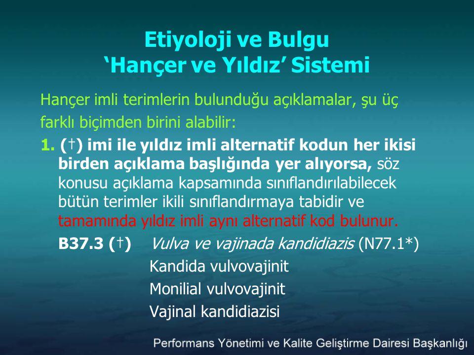 Etiyoloji ve Bulgu 'Hançer ve Yıldız' Sistemi Hançer imli terimlerin bulunduğu açıklamalar, şu üç farklı biçimden birini alabilir: 1. (†) imi ile yıld