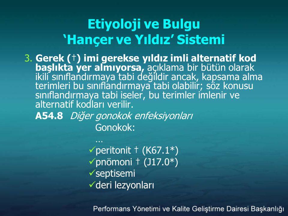 Etiyoloji ve Bulgu 'Hançer ve Yıldız' Sistemi 3. Gerek (†) imi gerekse yıldız imli alternatif kod başlıkta yer almıyorsa, açıklama bir bütün olarak ik