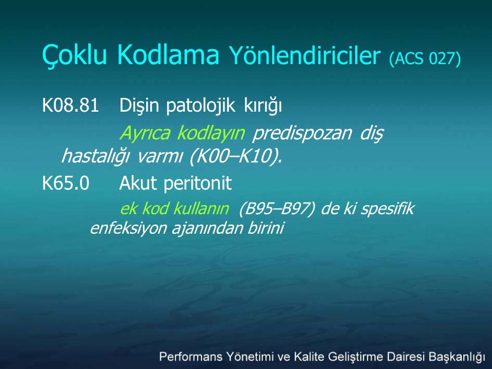 Çoklu Kodlama Yönlendiriciler (ACS 027) K08.81Dişin patolojik kırığı Ayrıca kodlayın predispozan diş hastalığı varmı (K00–K10). K65.0Akut peritonit ek