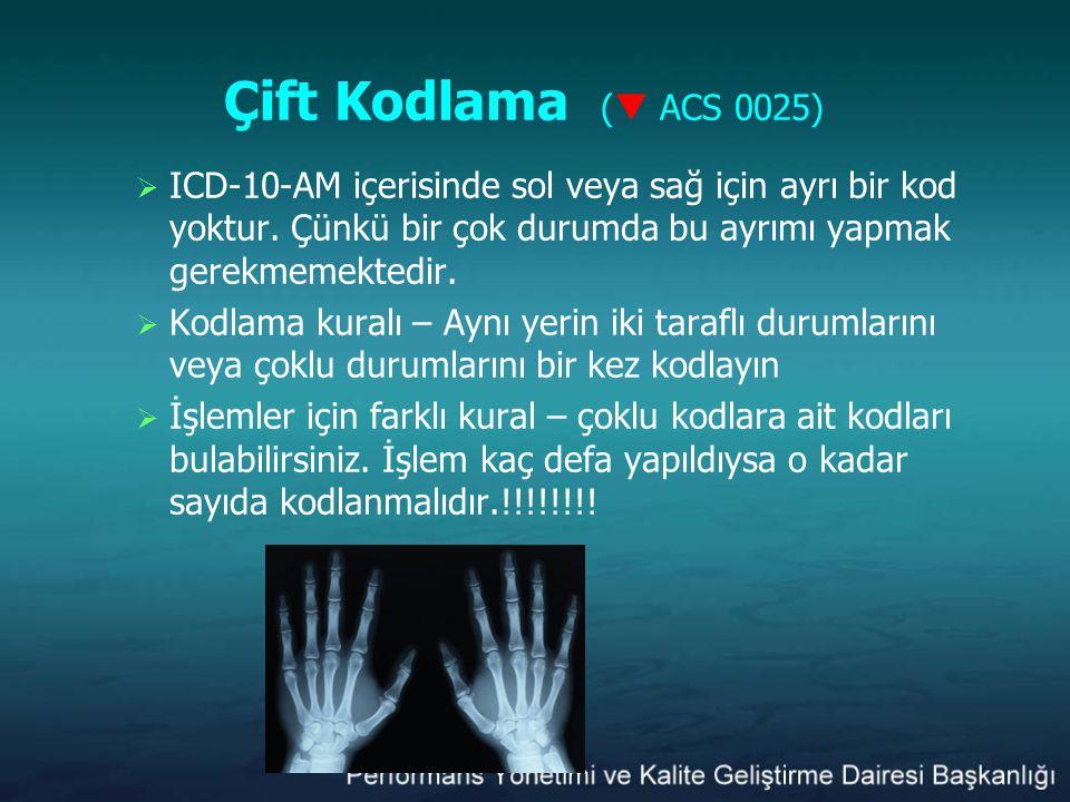 Çift Kodlama (  ACS 0025)  ICD-10-AM içerisinde sol veya sağ için ayrı bir kod yoktur. Çünkü bir çok durumda bu ayrımı yapmak gerekmemektedir.  Kod