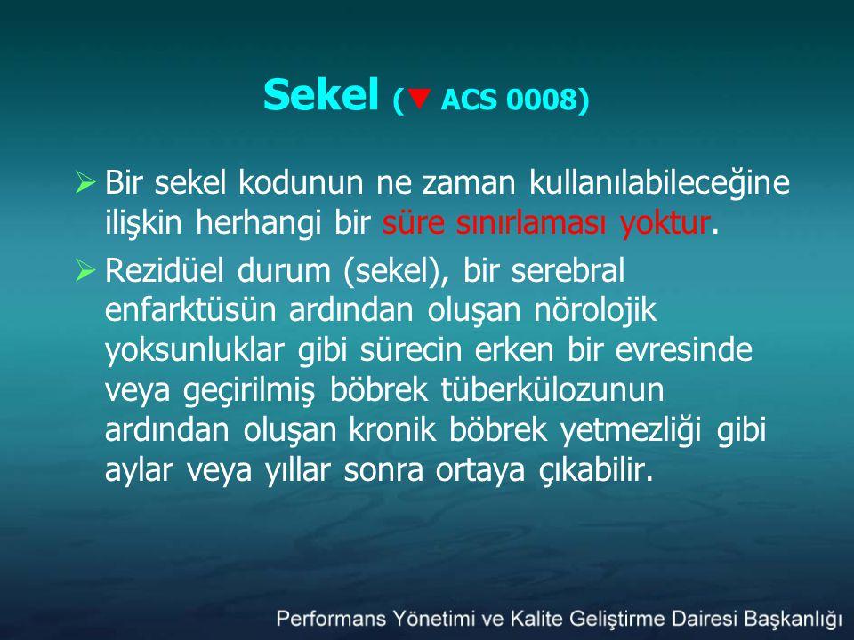Sekel (  ACS 0008)  Bir sekel kodunun ne zaman kullanılabileceğine ilişkin herhangi bir süre sınırlaması yoktur.  Rezidüel durum (sekel), bir sereb