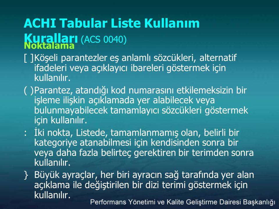 ACHI Tabular Liste Kullanım Kuralları (ACS 0040) Noktalama [ ]Köşeli parantezler eş anlamlı sözcükleri, alternatif ifadeleri veya açıklayıcı ibareleri
