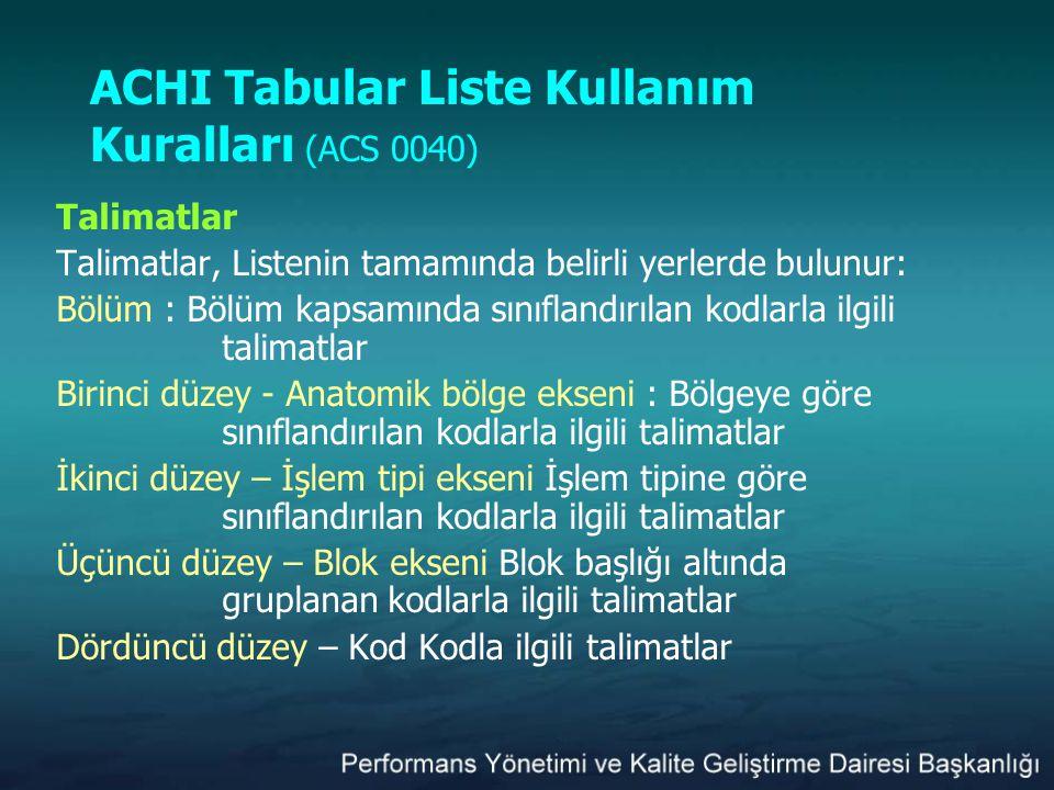 ACHI Tabular Liste Kullanım Kuralları (ACS 0040) Talimatlar Talimatlar, Listenin tamamında belirli yerlerde bulunur: Bölüm : Bölüm kapsamında sınıflan