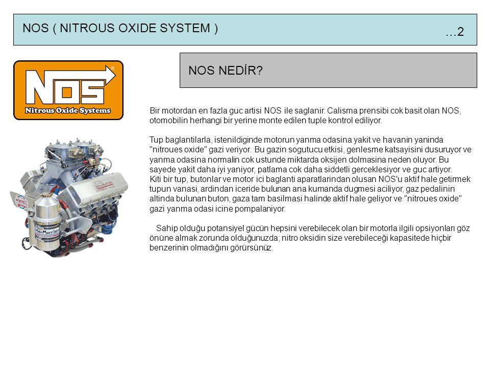 NOS ( NITROUS OXIDE SYSTEM ) …2 Bir motordan en fazla guc artisi NOS ile saglanir.