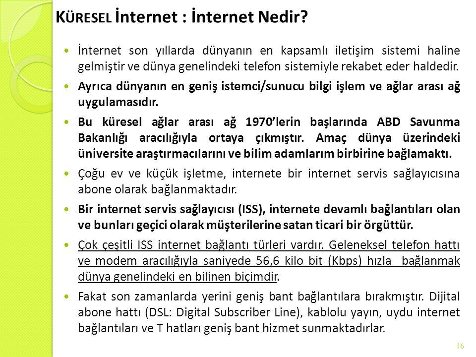 K ÜRESEL İnternet : İnternet Nedir? İnternet son yıllarda dünyanın en kapsamlı iletişim sistemi haline gelmiştir ve dünya genelindeki telefon sistemiy