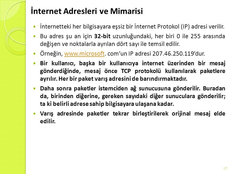 İnternet Adresleri ve Mimarisi İnternetteki her bilgisayara eşsiz bir İnternet Protokol (IP) adresi verilir. Bu adres şu an için 32-bit uzunluğundaki,