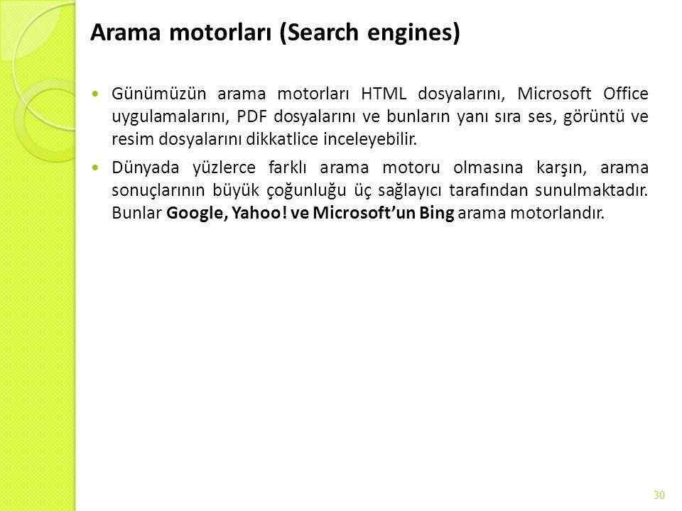 Arama motorları (Search engines) Günümüzün arama motorları HTML dosyalarını, Microsoft Office uygulamalarını, PDF dosyalarını ve bunların yanı sıra se