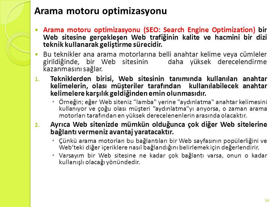 Arama motoru optimizasyonu Arama motoru optimizasyonu (SEO: Search Engine Optimization) bir Web sitesine gerçekleşen Web trafiğinin kalite ve hacmini