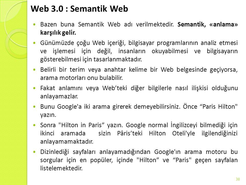 Web 3.0 : Semantik Web Bazen buna Semantik Web adı verilmektedir. Semantik, «anlama» karşılık gelir. Günümüzde çoğu Web içeriği, bilgisayar programlar
