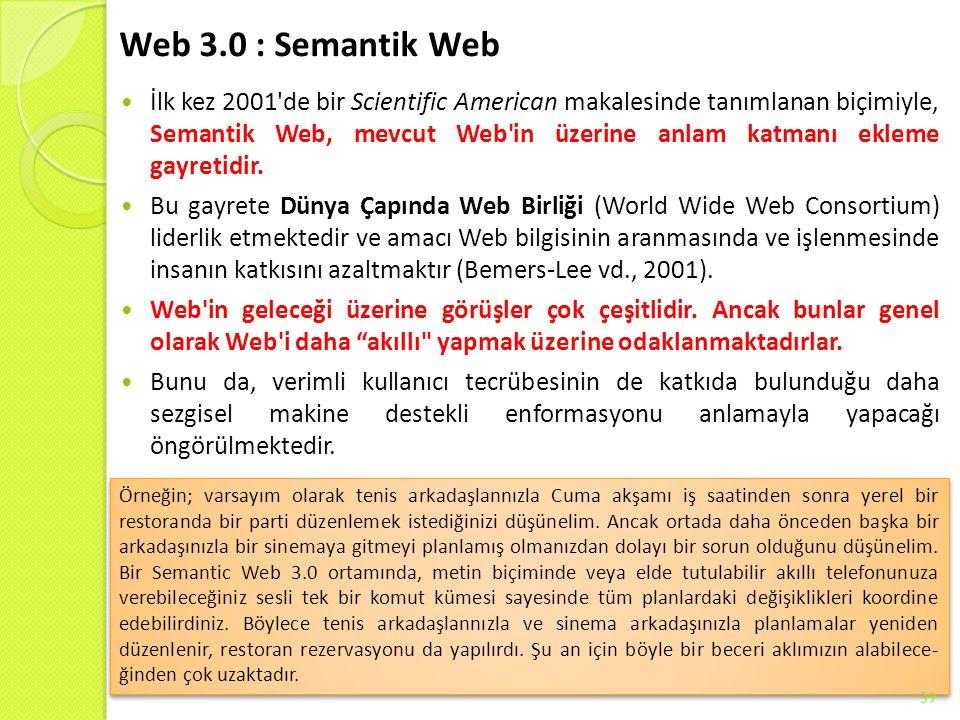 Web 3.0 : Semantik Web İlk kez 2001'de bir Scientific American makalesinde tanımlanan biçimiyle, Semantik Web, mevcut Web'in üzerine anlam katmanı ekl