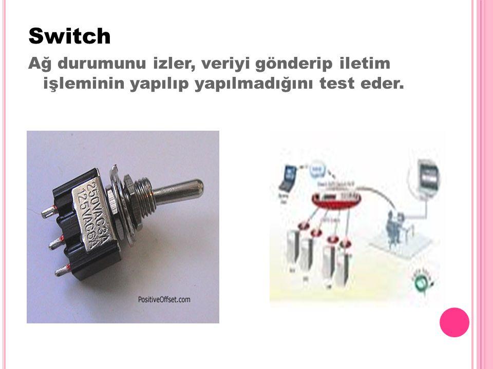 Switch Ağ durumunu izler, veriyi gönderip iletim işleminin yapılıp yapılmadığını test eder.