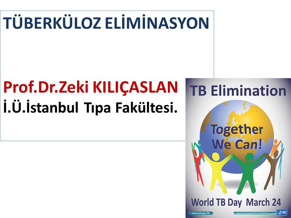 TÜBERKÜLOZ ELİMİNASYON Prof.Dr.Zeki KILIÇASLAN İ.Ü.İstanbul Tıpa Fakültesi.