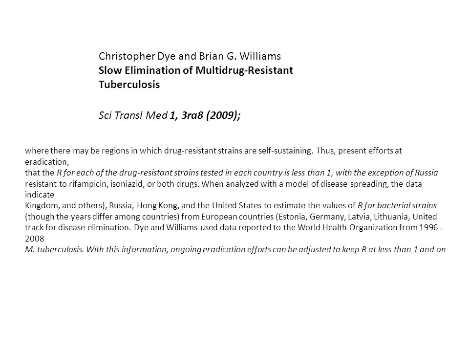 Christopher Dye and Brian G. Williams Slow Elimination of Multidrug-Resistant Tuberculosis Sci Transl Med 1, 3ra8 (2009); where there may be regions i