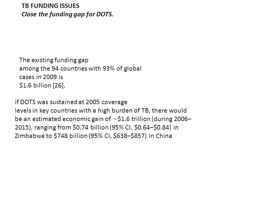 TB FUNDING ISSUES Close the funding gap for DOTS.