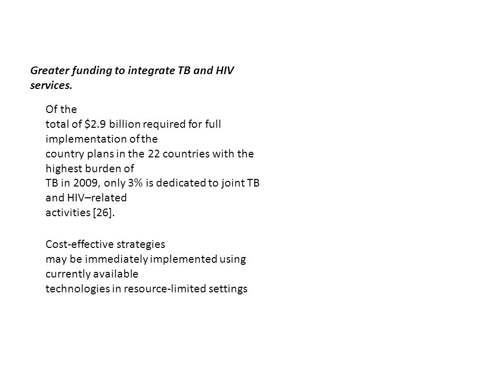 Greater funding to integrate TB and HIV services. Of the total of $2.9 billion required for full implementation of the country plans in the 22 countri