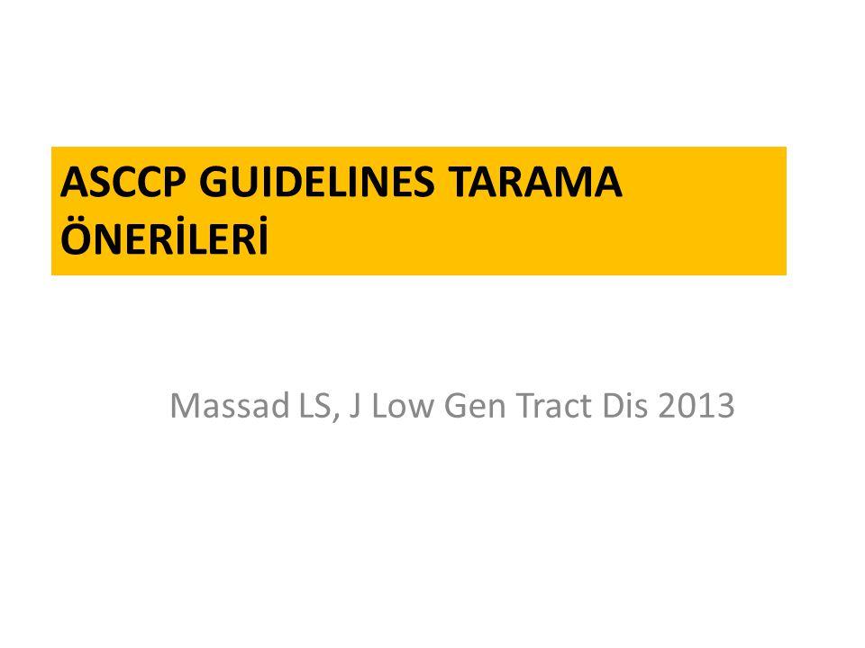 ASCCP GUIDELINES TARAMA ÖNERİLERİ Massad LS, J Low Gen Tract Dis 2013