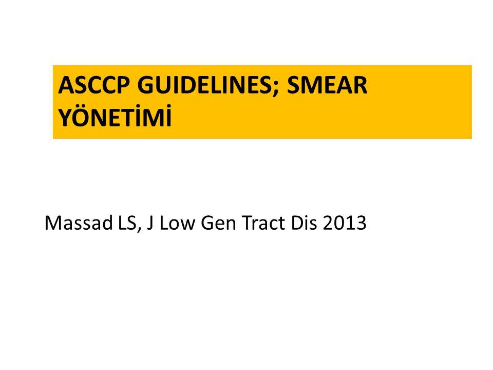 ASCCP GUIDELINES; SMEAR YÖNETİMİ Massad LS, J Low Gen Tract Dis 2013