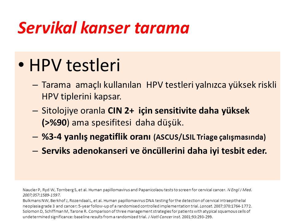 Servikal kanser tarama HPV testleri – Tarama amaçlı kullanılan HPV testleri yalnızca yüksek riskli HPV tiplerini kapsar. – Sitolojiye oranla CIN 2+ iç