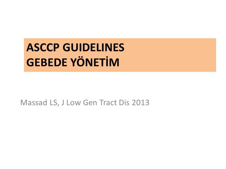 ASCCP GUIDELINES GEBEDE YÖNETİM Massad LS, J Low Gen Tract Dis 2013